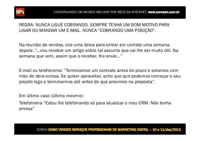 CONSTRUINDO UM MUNDO MELHOR POR MEIO DA INTERNET: www.conrado.com.brREGRA: NUNCA LIGUE COBRANDO. SEMPRE TENHA UM BOM MOTIV...