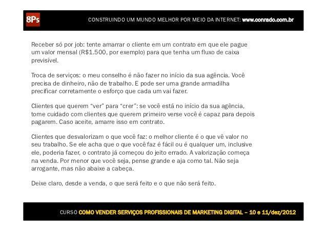 CONSTRUINDO UM MUNDO MELHOR POR MEIO DA INTERNET: www.conrado.com.brReceber só por job: tente amarrar o cliente em um cont...