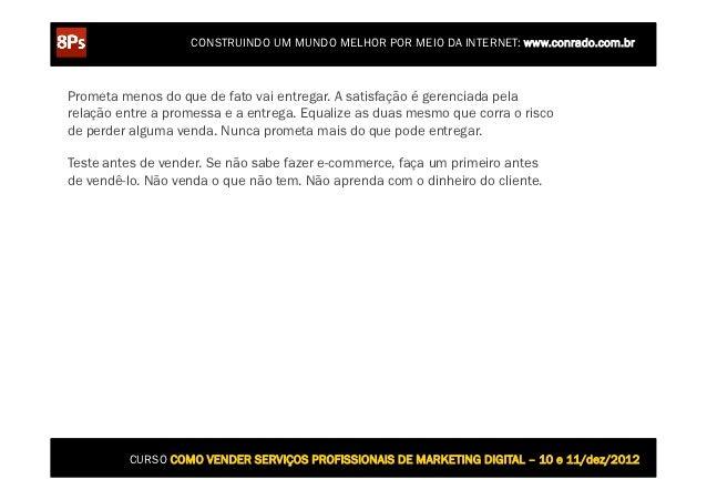 CONSTRUINDO UM MUNDO MELHOR POR MEIO DA INTERNET: www.conrado.com.brPrometa menos do que de fato vai entregar. A satisfaçã...