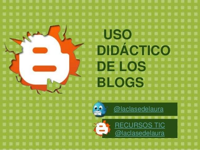 USO DIDÁCTICO DE LOS BLOGS @laclasedelaura RECURSOS TIC @laclasedelaura