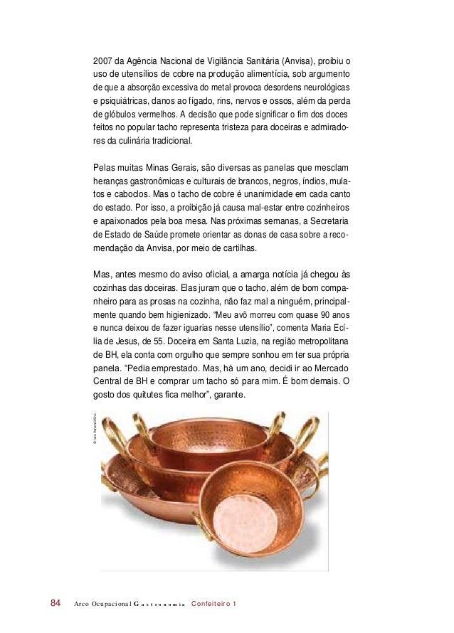 2007 da Agência Nacional de Vigilância Sanitária (Anvisa), proibiu o uso de utensílios de cobre na produção alimentícia, s...