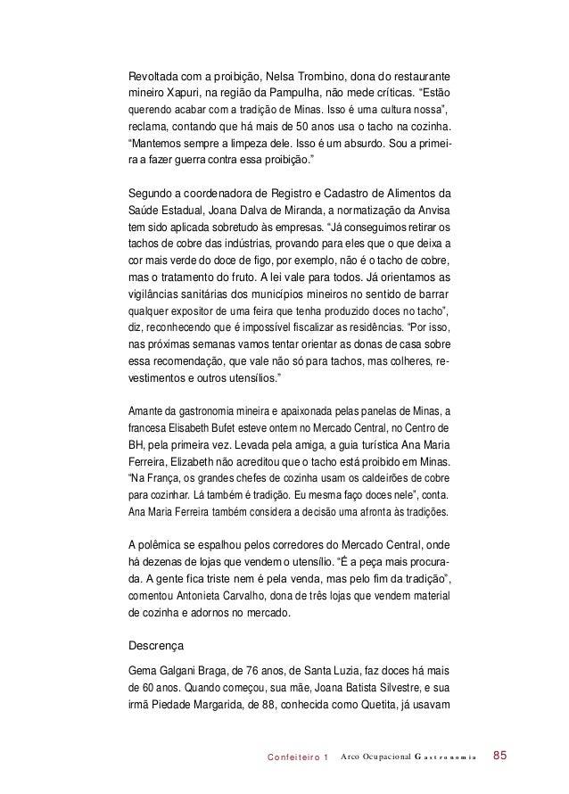 C onf eiteir o 1 Revoltada com a proibição, Nelsa Trombino, dona do restaurante mineiro Xapuri, na região da Pampulha, não...