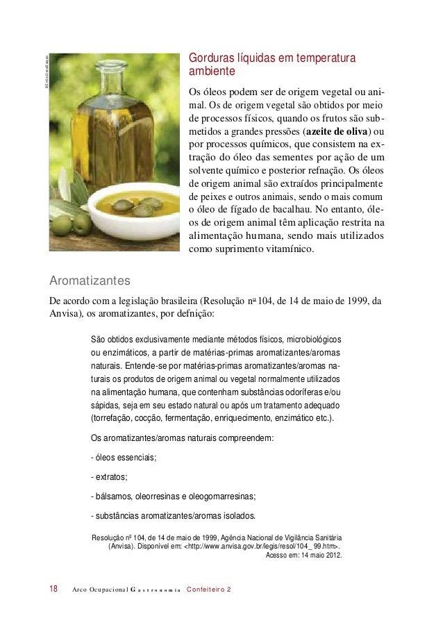 Gorduras líquidas em temperatura ambiente Os óleos podem ser de origem vegetal ou ani- mal. Os de origem vegetal são obtid...