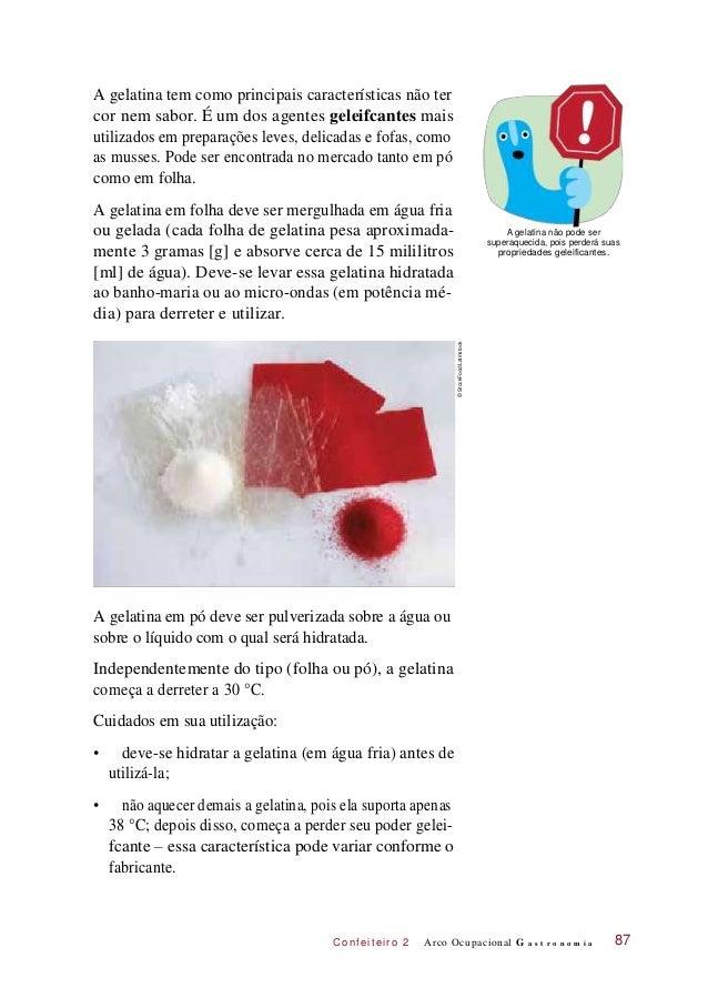 C onf eiteir o 2 A gelatina tem como principais características não ter cor nem sabor. É um dos agentes geleifcantes mais ...