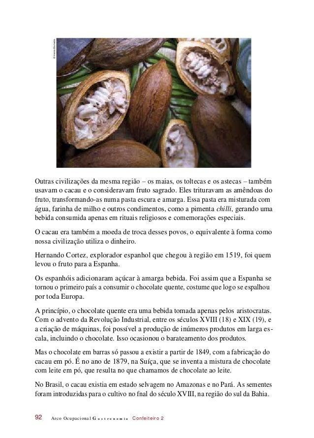 Outras civilizações da mesma região – os maias, os toltecas e os astecas – também usavam o cacau e o consideravam fruto sa...