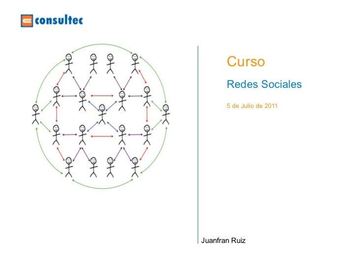 Curso       Redes Sociales       5 de Julio de 2011Juanfran Ruiz