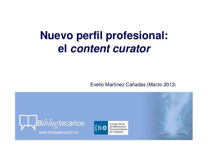 Nuevo perfil profesional:   el content curator         Evelio Martínez Cañadas (Marzo 2012)