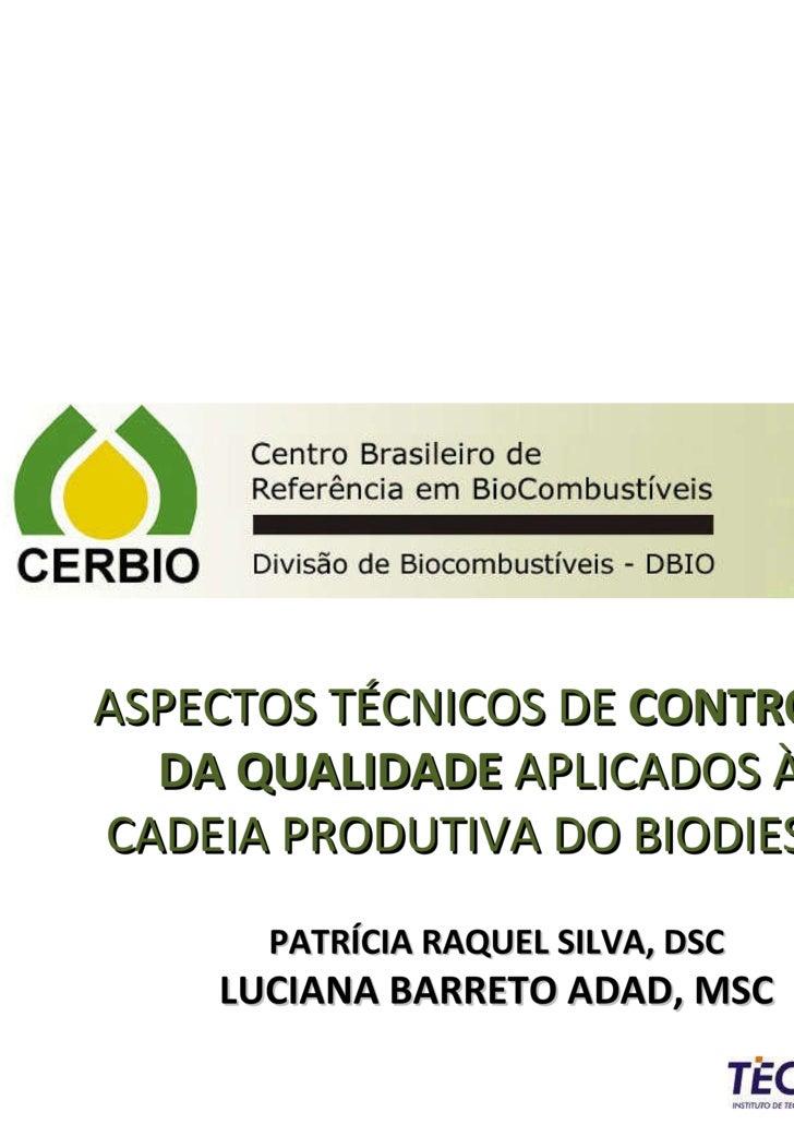 PATRÍCIA RAQUEL SILVA, DSC LUCIANA BARRETO ADAD, MSC ASPECTOS TÉCNICOS DE  CONTROLE DA QUALIDADE  APLICADOS À CADEIA PRODU...