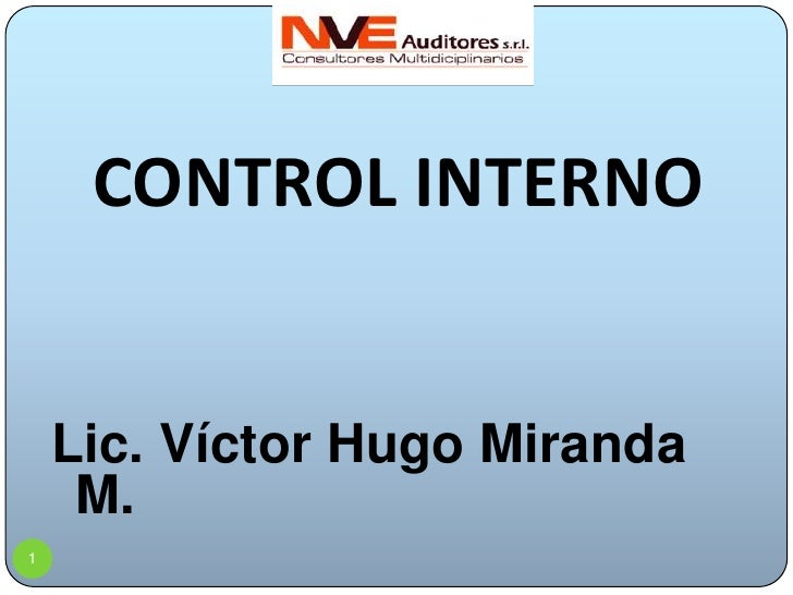 1<br />CONTROL INTERNO<br />Lic. Víctor Hugo Miranda M.<br />