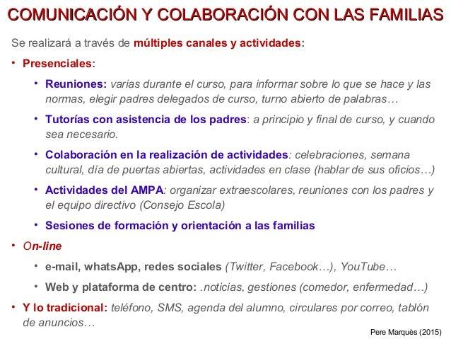 Se realizará a través de múltiples canales y actividades: • Presenciales: • Reuniones: varias durante el curso, para infor...