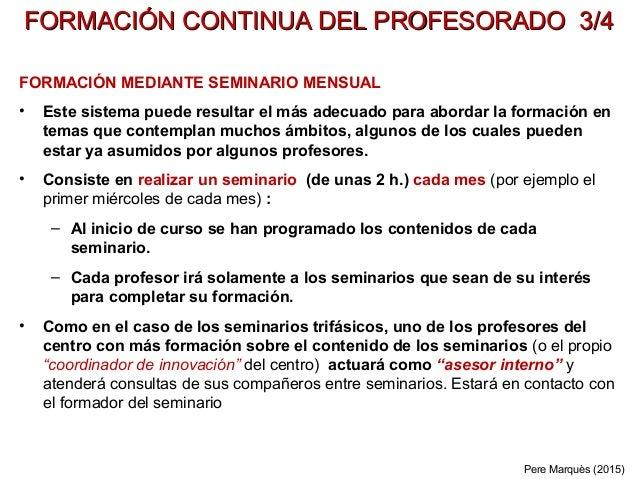 FORMACIÓN CONTINUA DEL PROFESORADO 3/4FORMACIÓN CONTINUA DEL PROFESORADO 3/4 FORMACIÓN MEDIANTE SEMINARIO MENSUAL • Este s...