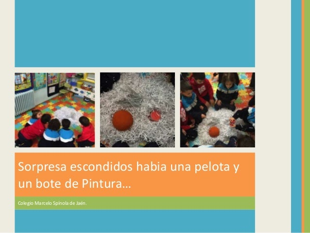 Sorpresa escondidos habia una pelota y un bote de Pintura… Colegio Marcelo Spínola de Jaén.
