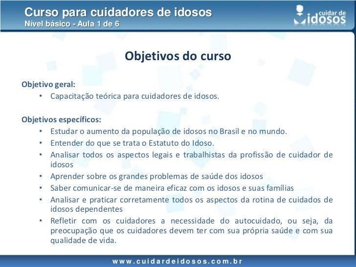 Objetivos do curso<br />Objetivo geral: <br /><ul><li>Capacitação teórica para cuidadores de idosos.</li></ul>Objetivos es...
