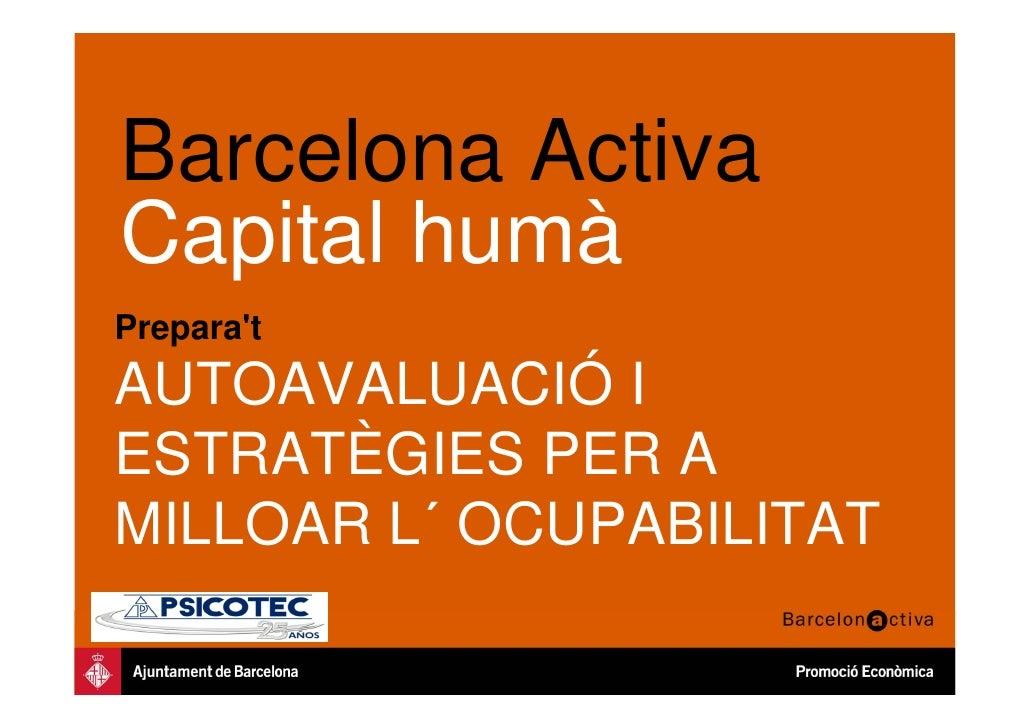 Barcelona ActivaCapital humàPreparatAUTOAVALUACIÓ IESTRATÈGIES PER AMILLOAR L´ OCUPABILITAT
