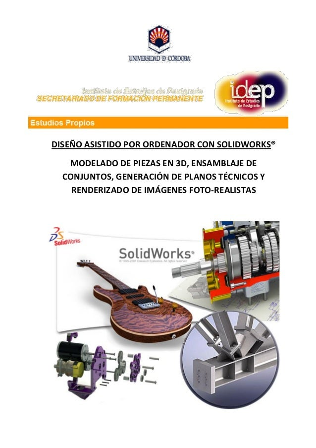 DISEÑO ASISTIDO POR ORDENADOR CON SOLIDWORKS® MODELADO DE PIEZAS EN 3D, ENSAMBLAJE DE CONJUNTOS, GENERACIÓN DE PLANOS TÉCN...