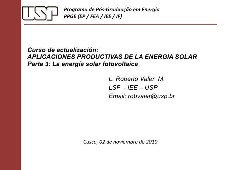 Curso de actualización: APLICACIONES PRODUCTIVAS DE LA ENERGIA SOLAR  Parte 3:  La energía solar fotovoltaica  L. Roberto ...