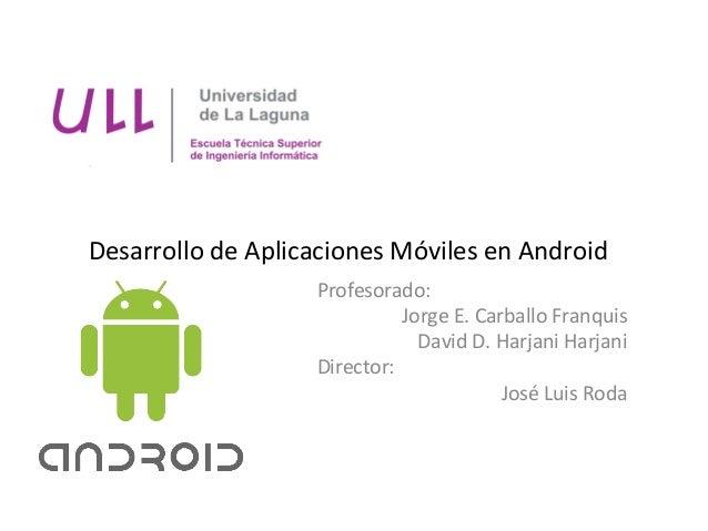 Desarrollo de Aplicaciones Móviles en Android                            Profesorado:                       ...