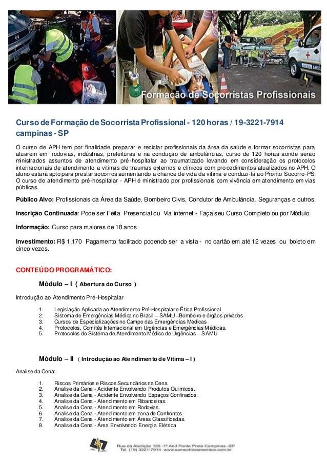 Curso deFormação de SocorristaProfissional - 120 horas / 19-3221-7914 campinas- SP O curso de APH tem por finalidade prepa...
