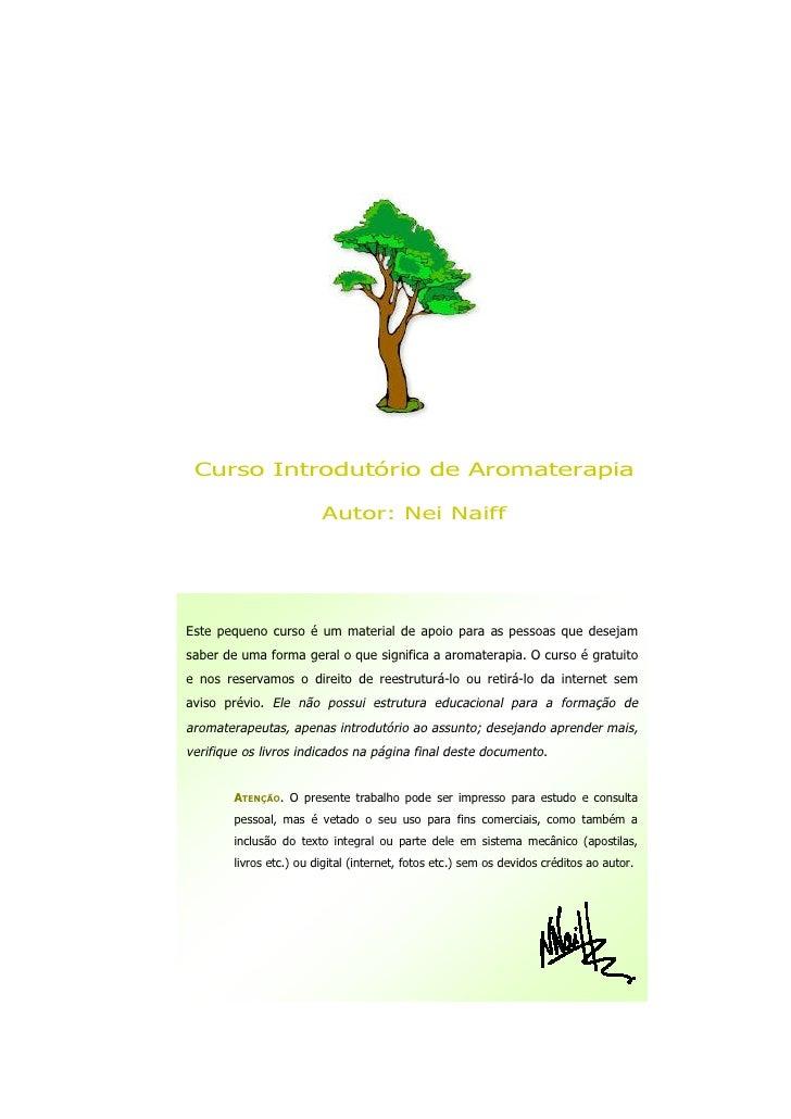 Curso Introdutório de Aromaterapia                         Autor: Nei NaiffEste pequeno curso é um material de apoio para ...