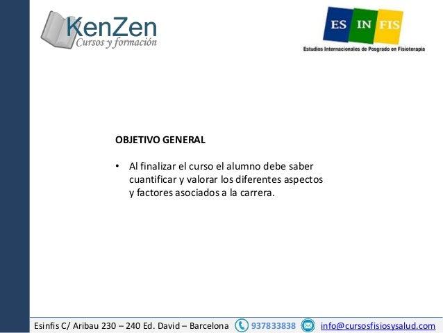 Esinfis C/ Aribau 230 – 240 Ed. David – Barcelona 937833838 info@cursosfisiosysalud.com OBJETIVO GENERAL • Al finalizar el...