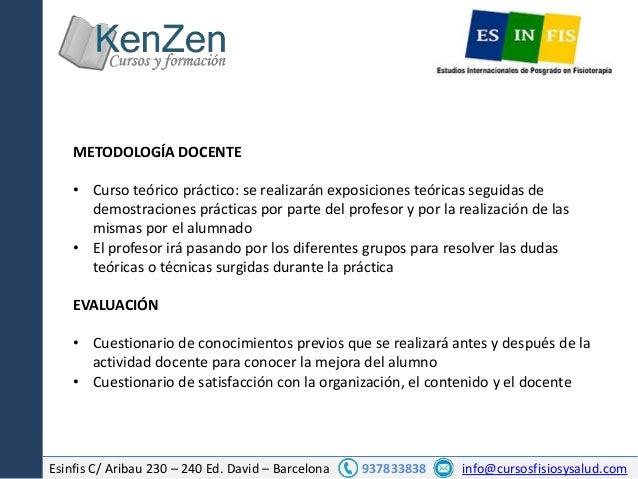 Esinfis C/ Aribau 230 – 240 Ed. David – Barcelona 937833838 info@cursosfisiosysalud.com METODOLOGÍA DOCENTE • Curso teóric...