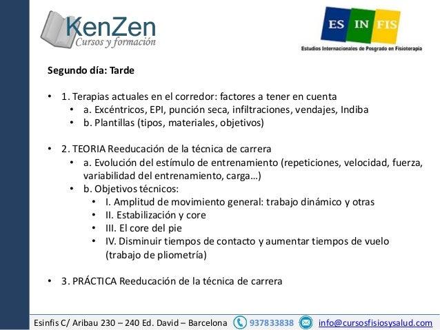 Esinfis C/ Aribau 230 – 240 Ed. David – Barcelona 937833838 info@cursosfisiosysalud.com Segundo día: Tarde • 1. Terapias a...