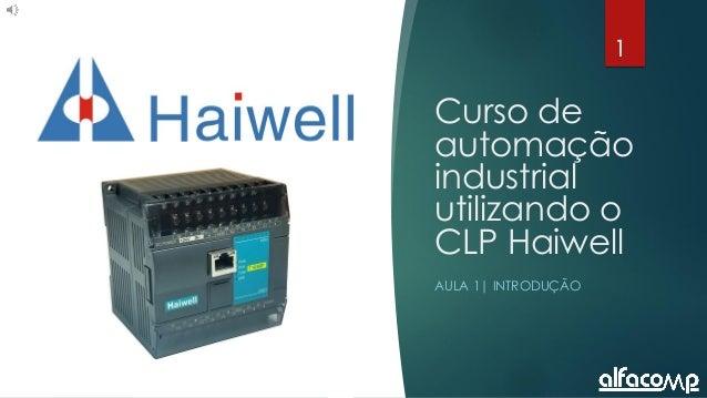 1 Curso de automação utilizando o CLP Haiwell - Aula 1 1 Curso de automação industrial utilizando o CLP Haiwell AULA 1| IN...