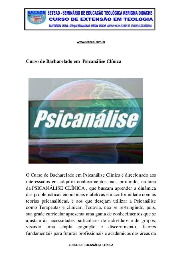 www.setead.com.br CURSO DE PSICANÁLISE CLÍNICA Curso de Bacharelado em Psicanálise Clínica O Curso de Bacharelado em Psica...