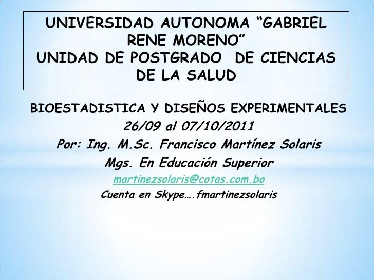 """UNIVERSIDAD AUTONOMA """"GABRIEL RENE MORENO""""UNIDAD DE POSTGRADO  DE CIENCIAS DE LA SALUD<br />BIOESTADISTICA Y DISEÑOS EXPER..."""