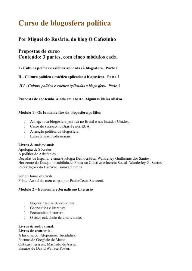 Curso de blogosfera política Por Miguel do Rosário, do blog O Cafezinho Propostas de curso Conteúdo: 3 partes, com cinco m...