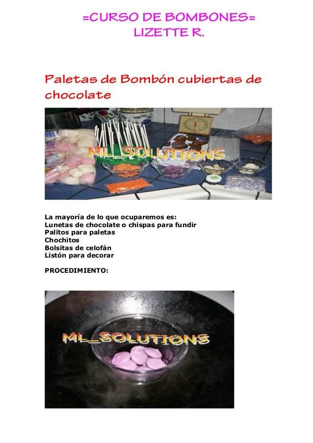 =CURSO DE BOMBONES= LIZETTE R. Paletas de Bombón cubiertas de chocolate La mayoría de lo que ocuparemos es: Lunetas de cho...