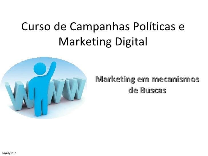 Curso de Campanhas Políticas e Marketing Digital Marketing em mecanismos de Buscas 10/06/2010