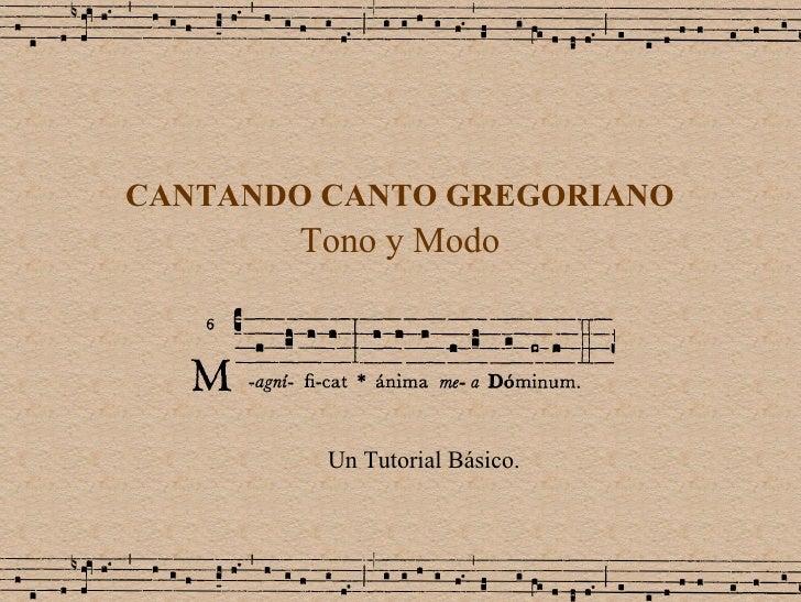 CANTANDO CANTO GREGORIANO Tono y Modo Un Tutorial Básico.