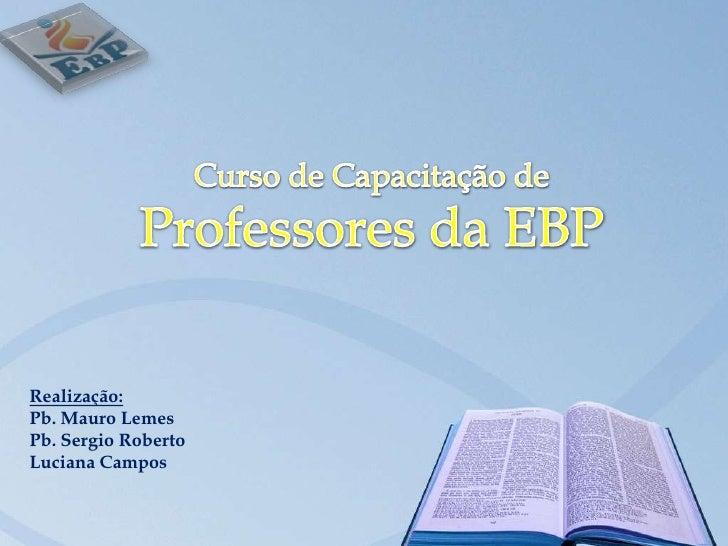 Realização:Pb. Mauro LemesPb. Sergio RobertoLuciana Campos