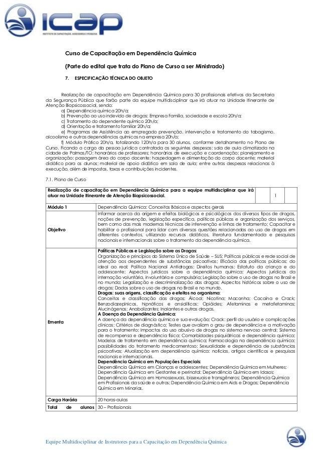 Curso de Capacitação em Dependência Química (Parte do edital que trata do Plano de Curso a ser Ministrado) 7.  ESPECIFICAÇ...