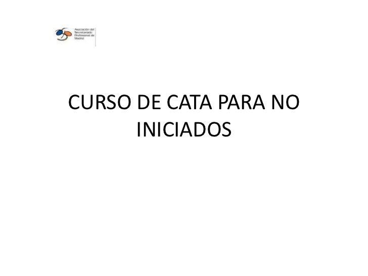 CURSO DE CATA PARA NO      INICIADOS