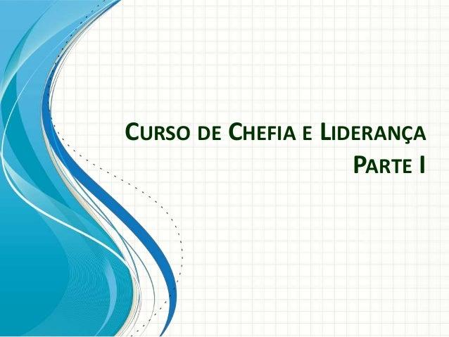CURSO DE CHEFIA E LIDERANÇA PARTE I