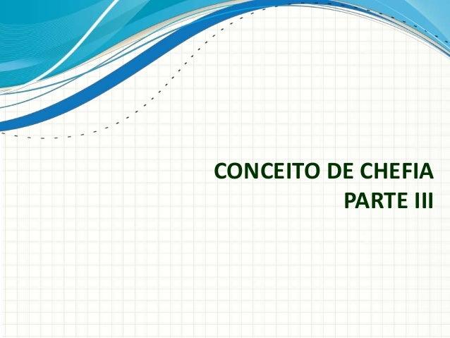 CONCEITO DE CHEFIA PARTE III
