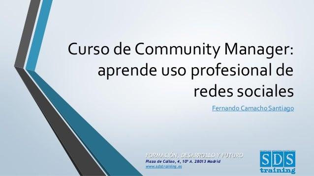 Curso de Community Manager: aprende uso profesional de redes sociales Fernando Camacho Santiago  FORMACIÓN, DESARROLLO Y F...