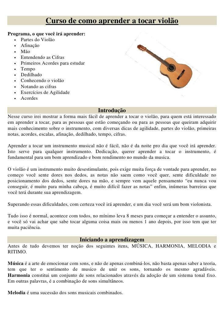 Curso de como aprender a tocar violão Programa, o que você irá aprender:   • Partes do Violão   • Afinação   • Mão   • Ent...