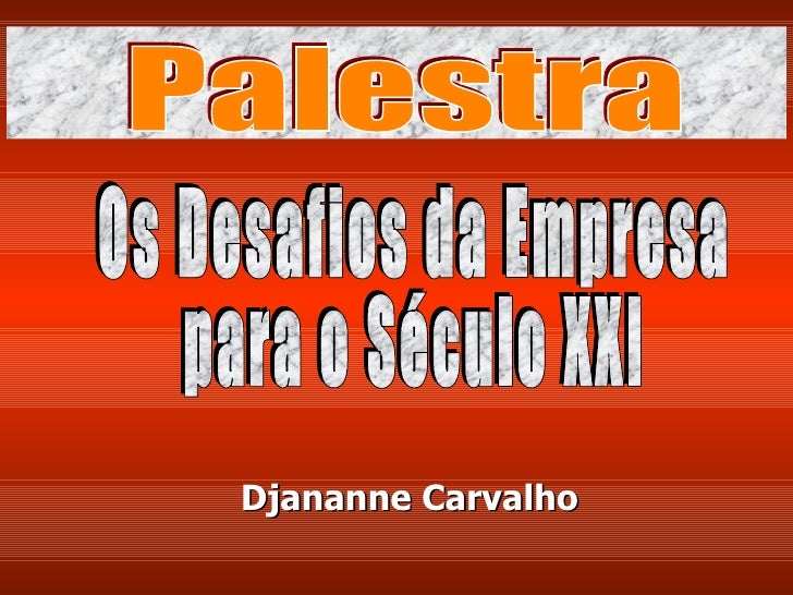 Djananne Carvalho bbb Os Desafios da Empresa para o Século XXI Palestra