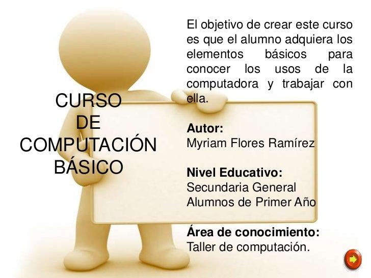 El objetivo de crear este curso              es que el alumno adquiera los              elementos      básicos     para   ...