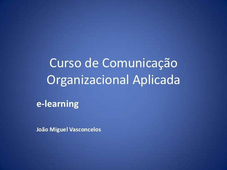 Curso de Comunicação   Organizacional Aplicadae-learningJoão Miguel Vasconcelos