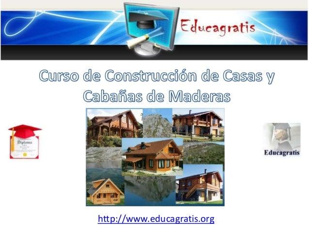 Curso de construccion de casas y caba as de maderas for Proyecto de construccion de aulas de clases