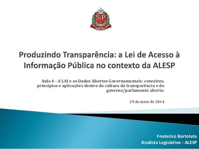 Aula 4 - A LAI e os Dados Abertos Governamentais: conceitos, princípios e aplicações dentro da cultura da transparência e ...