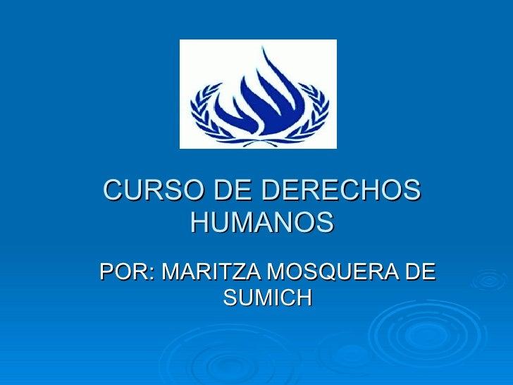 CURSO DE DERECHOS HUMANOS POR: MARITZA MOSQUERA DE SUMICH