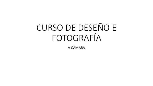 CURSO DE DESEÑO E  FOTOGRAFÍA  A CÁMARA