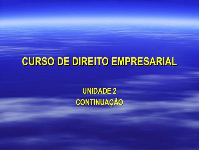 CURSO DE DIREITO EMPRESARIAL UNIDADE 2 CONTINUAÇÃO