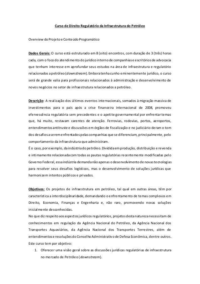 Curso de Direito Regulatório da Infraestrutura do Petróleo OverviewdoProjeto e ConteúdoProgramático Dados Gerais: O curso ...