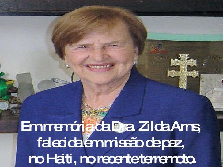 Em memória da Dra. Zilda Arns,  falecida em missão de paz,  no Haiti, no recente terremoto.